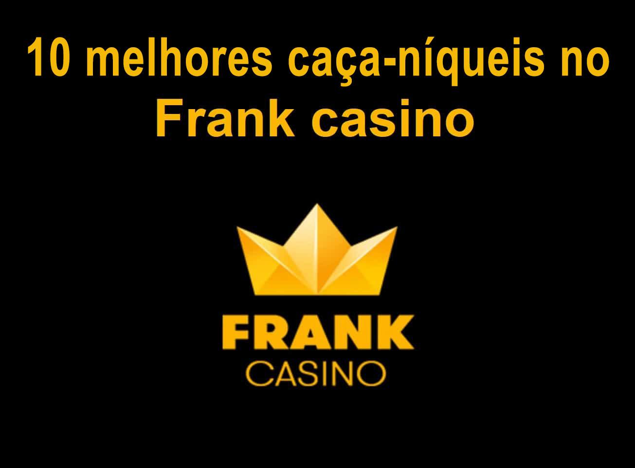 Top 10 dos caça-níqueis no Frank casino