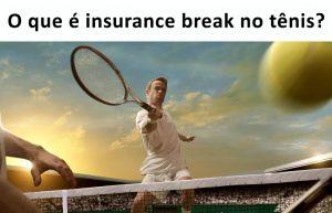 Tênis insurance break